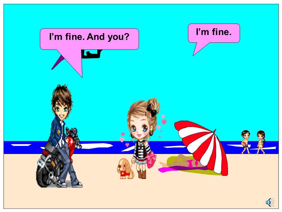 I'm fine. I'm fine. And you