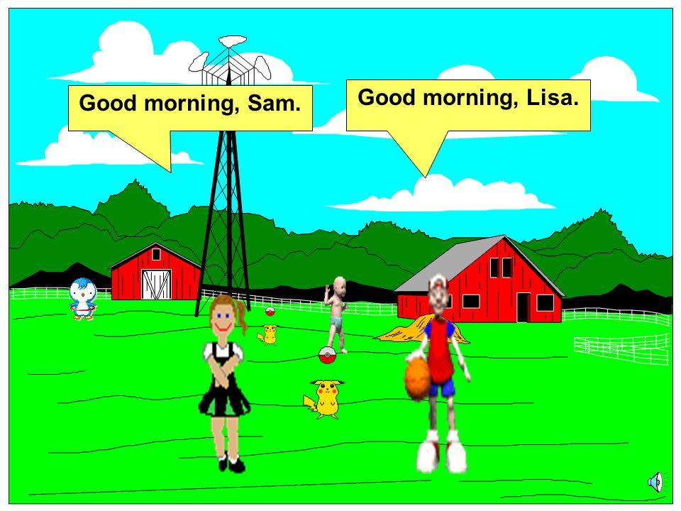 Good morning, Lisa. Good morning, Sam.