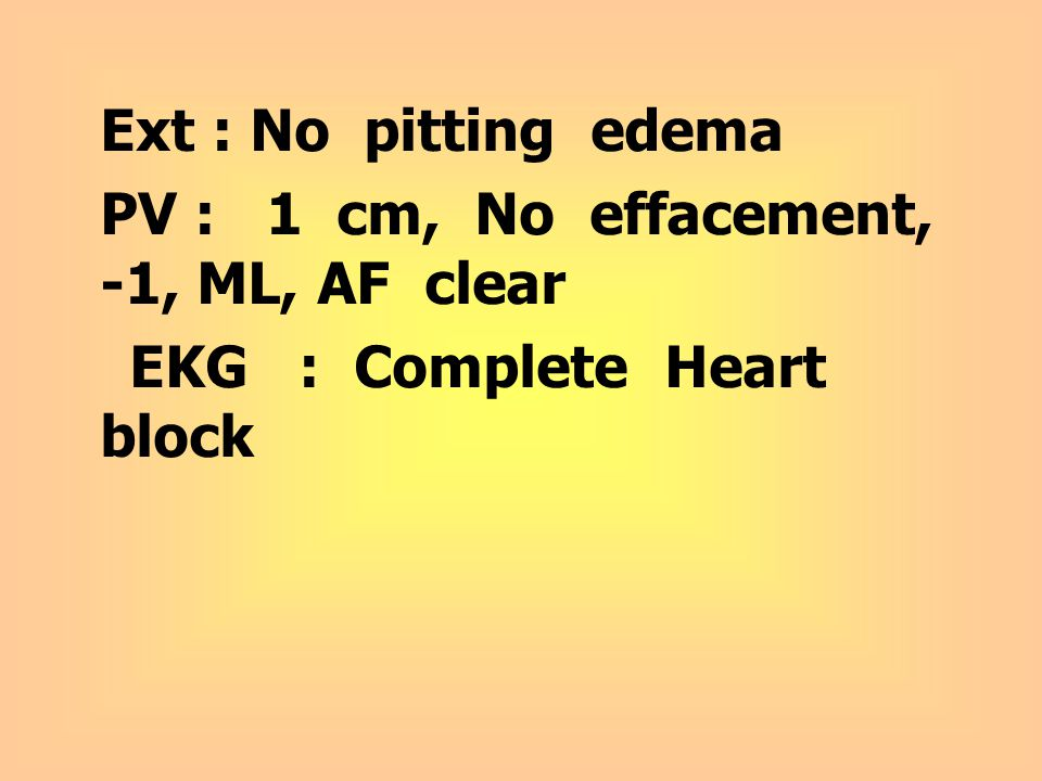 Ext : No pitting edema PV : 1 cm, No effacement, -1, ML, AF clear.