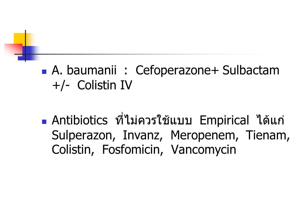 A. baumanii : Cefoperazone+ Sulbactam +/- Colistin IV