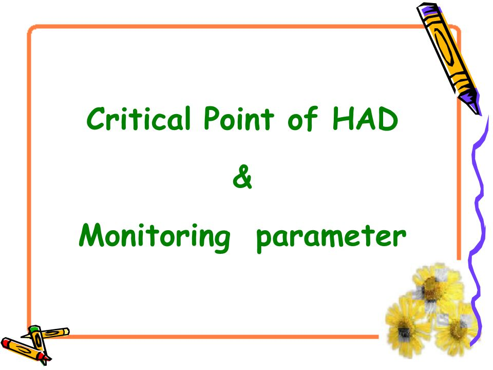 Critical Point of HAD & Monitoring parameter