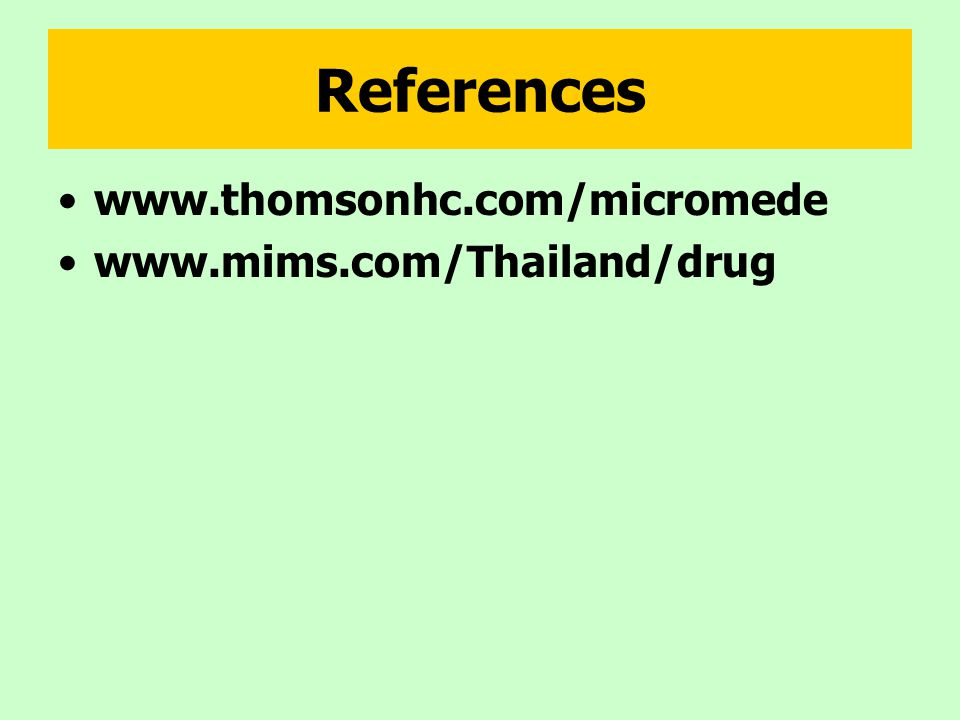References www.thomsonhc.com/micromede www.mims.com/Thailand/drug