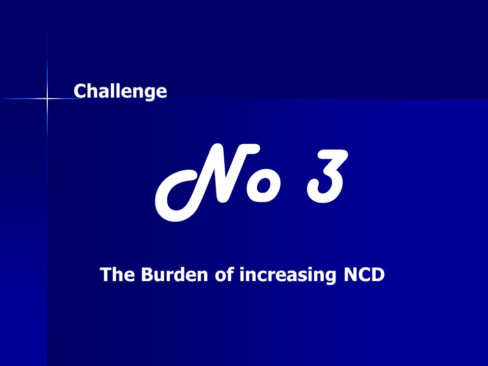 Challenge No 3 The Burden of increasing NCD
