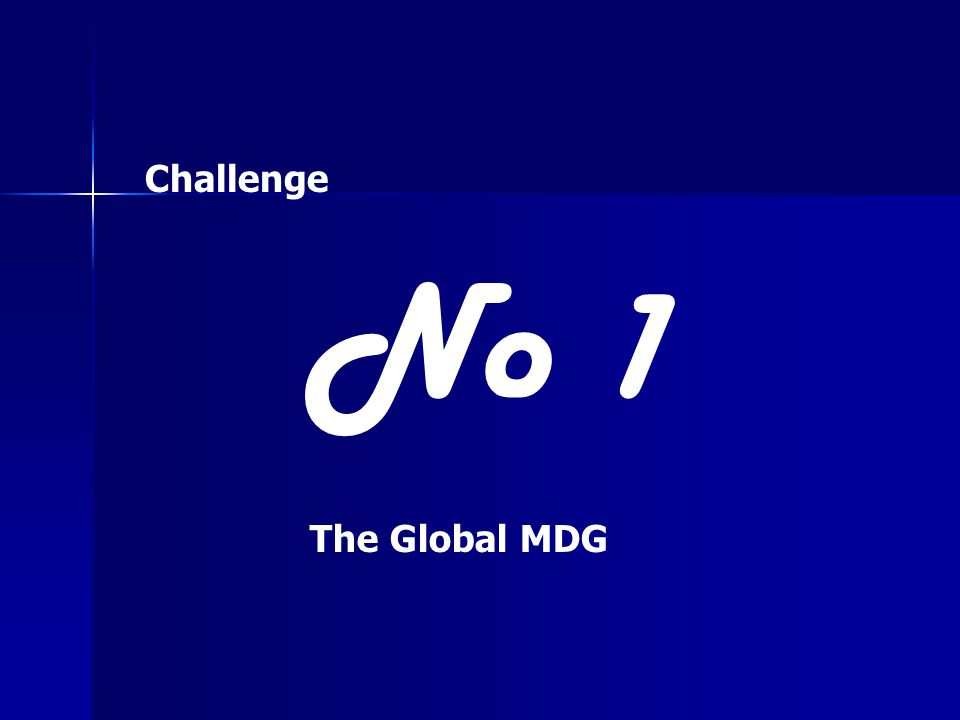 Challenge No 1 The Global MDG