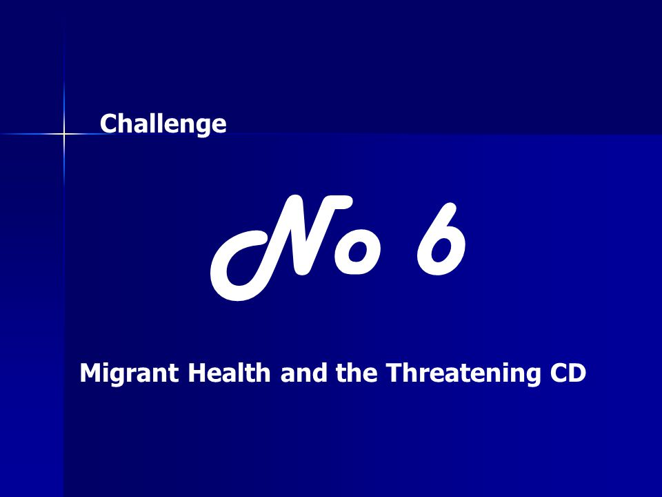 Challenge No 6 Migrant Health and the Threatening CD