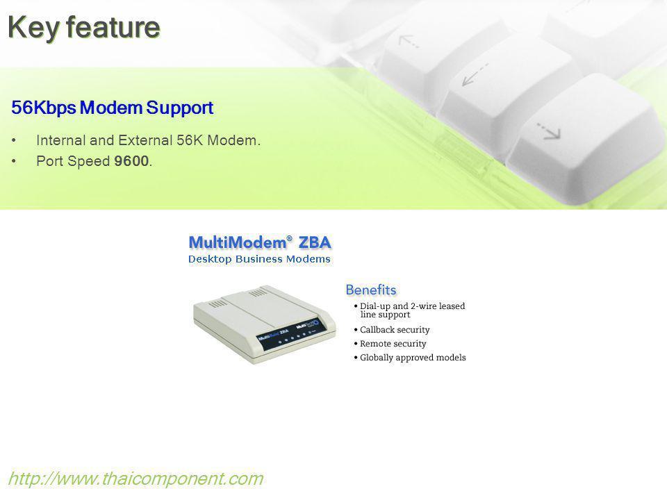 Key feature 56Kbps Modem Support http://www.thaicomponent.com