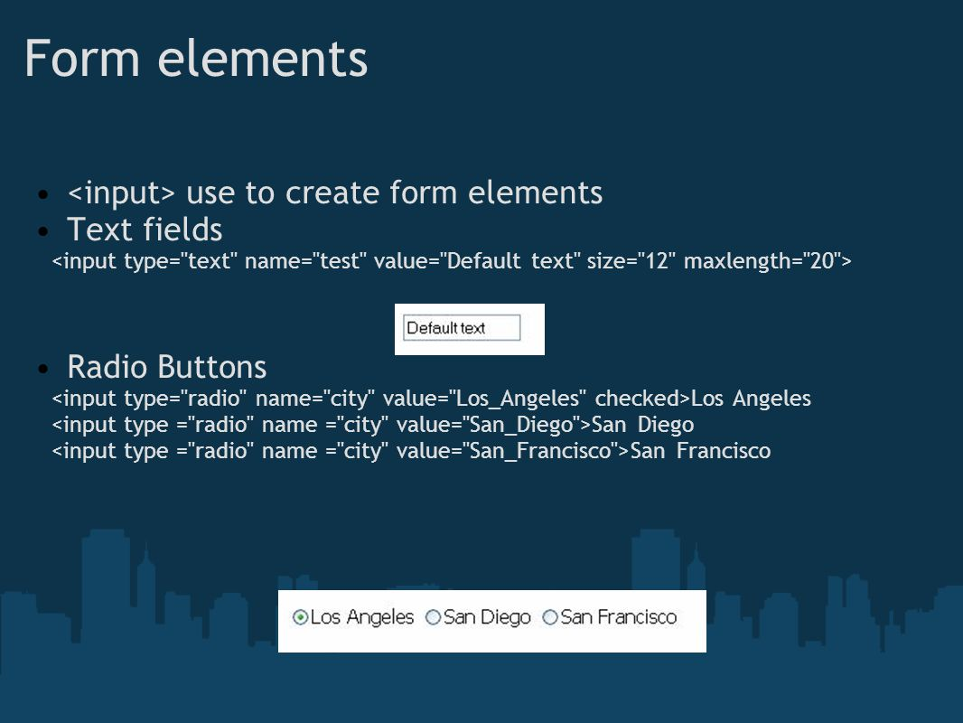 Form elements <input> use to create form elements Text fields