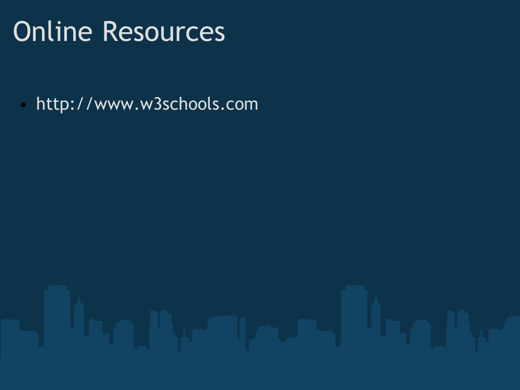 Online Resources http://www.w3schools.com