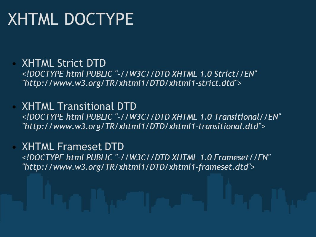 XHTML DOCTYPE XHTML Strict DTD XHTML Transitional DTD
