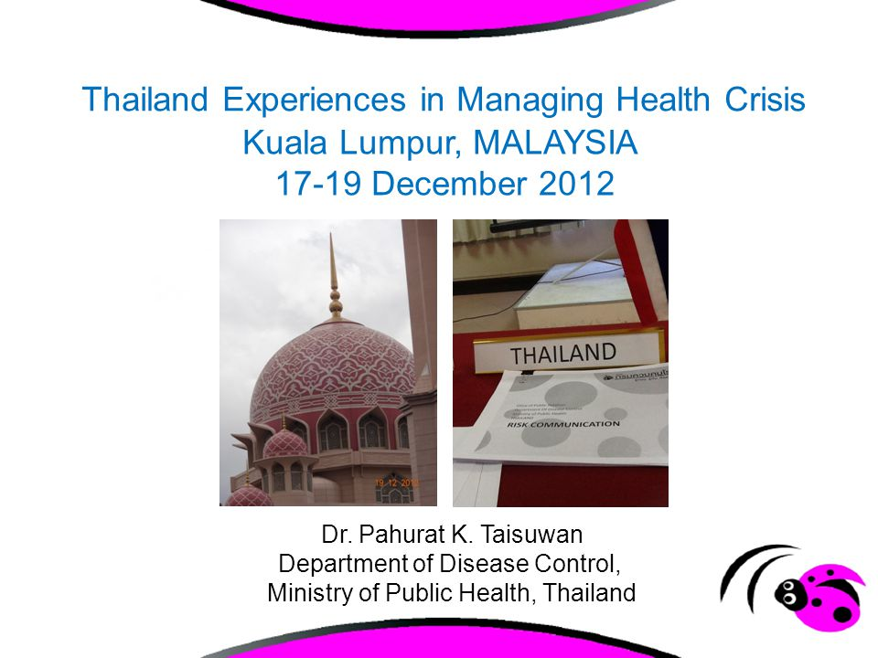 Thailand Experiences in Managing Health Crisis Kuala Lumpur, MALAYSIA