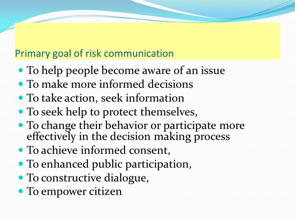 Primary goal of risk communication