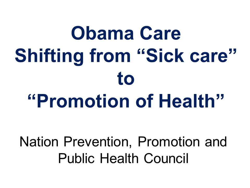 Obama Care Shifting from Sick care to Promotion of Health