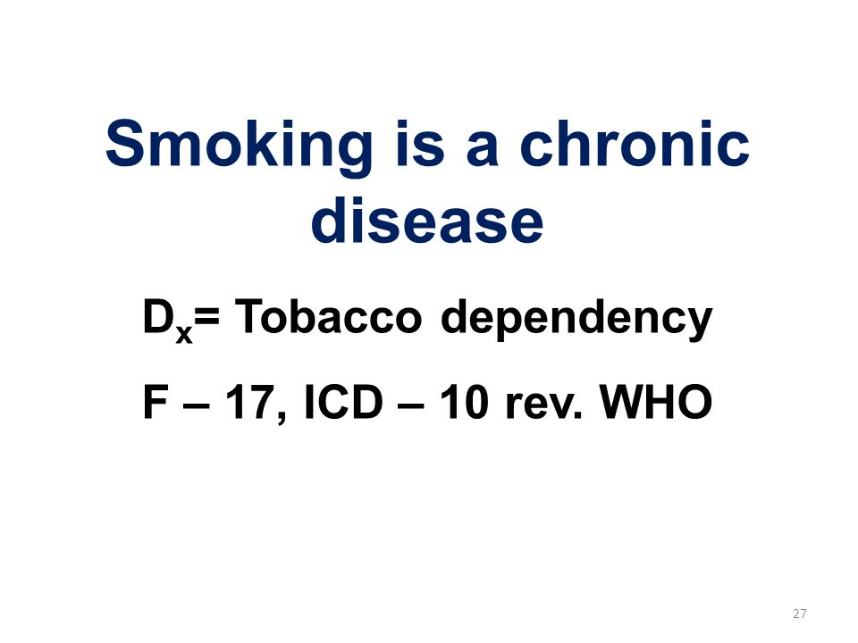 Smoking is a chronic disease Dx= Tobacco dependency
