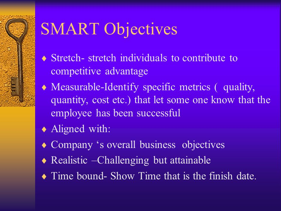 SMART Objectives Stretch- stretch individuals to contribute to competitive advantage.