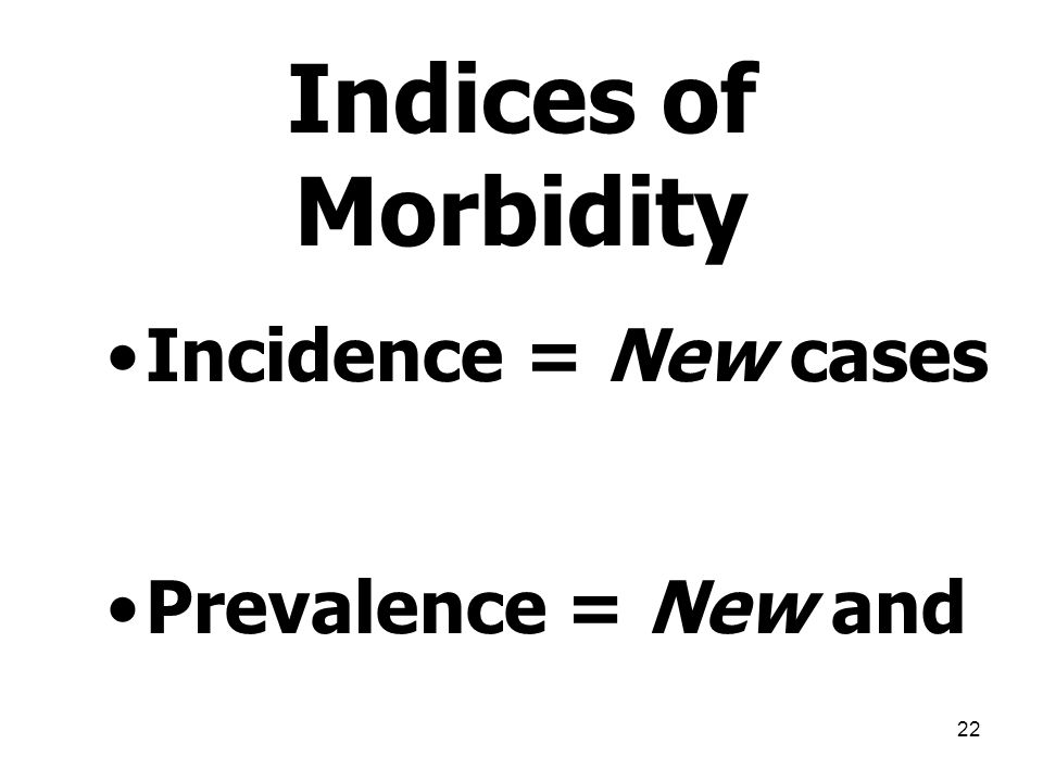 Indices of Morbidity Incidence = New cases