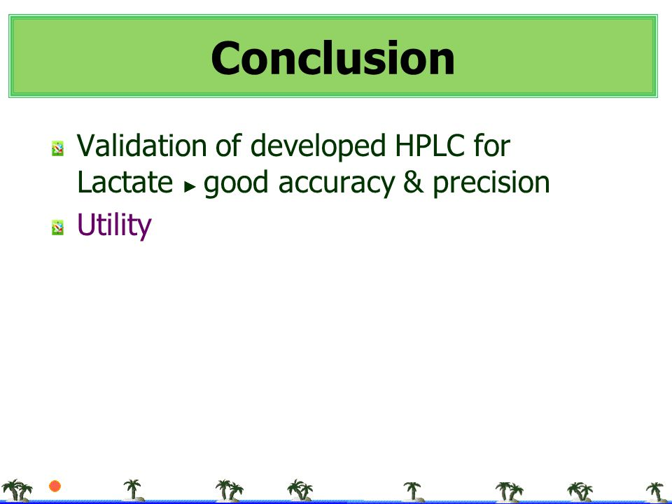 Conclusion Validation of developed HPLC for Lactate ► good accuracy & precision Utility