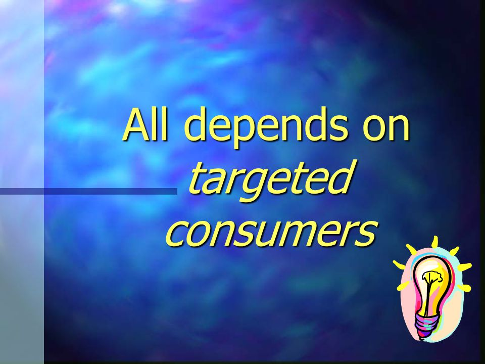 All depends on targeted consumers