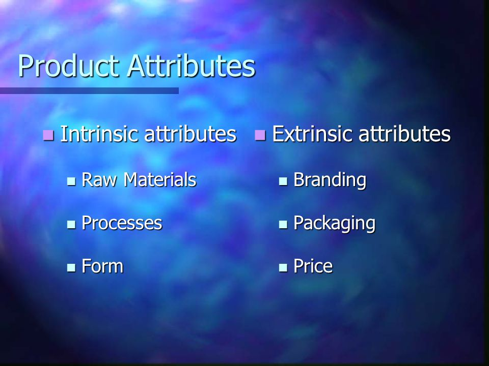 Product Attributes Intrinsic attributes Extrinsic attributes