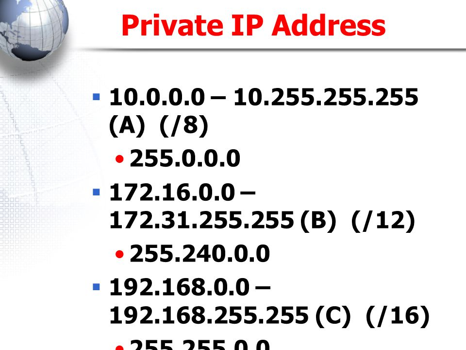 Private IP Address 10.0.0.0 – 10.255.255.255 (A) (/8) 255.0.0.0