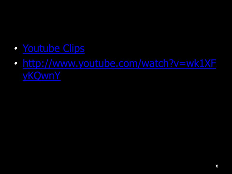 Youtube Clips http://www.youtube.com/watch v=wk1XFyKQwnY