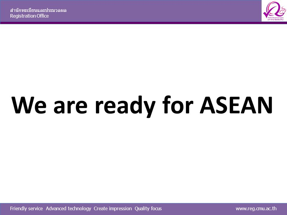 We are ready for ASEAN สำนักทะเบียนและประมวลผล Registration Office