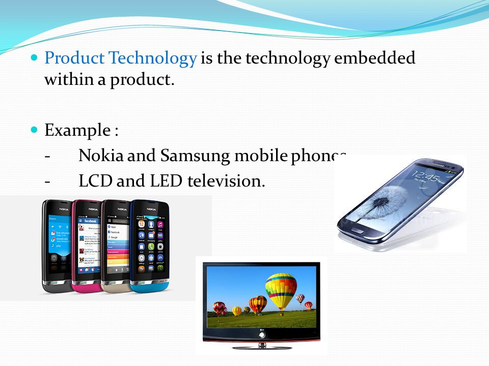 Product Technology is the technology embedded within a product.