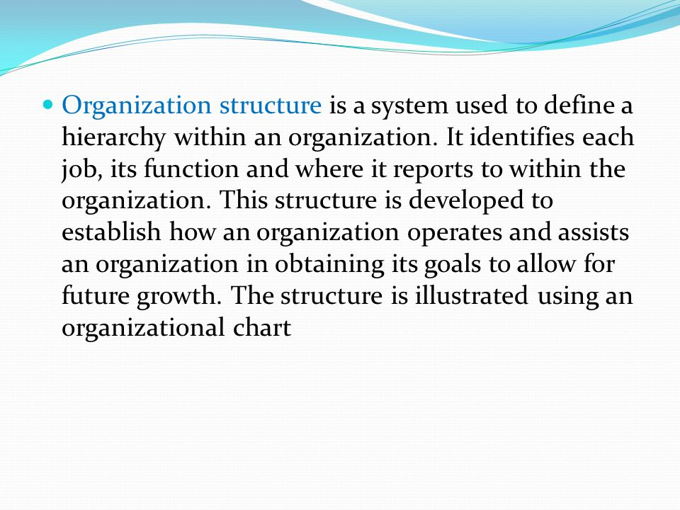 Organization structure is a system used to define a hierarchy within an organization.