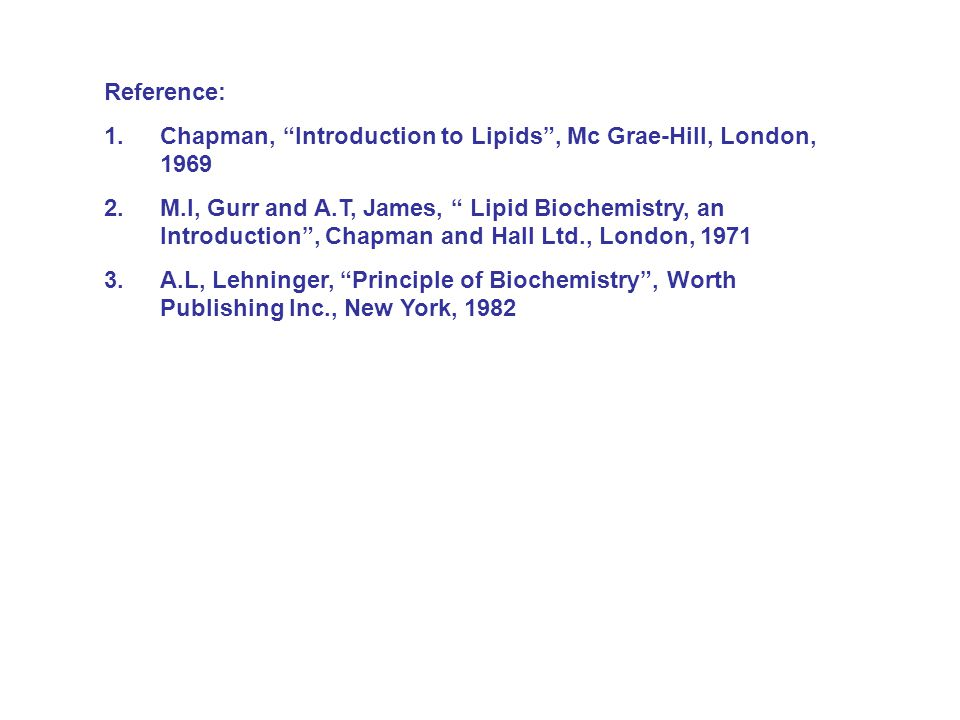 Reference: Chapman, Introduction to Lipids , Mc Grae-Hill, London, 1969.