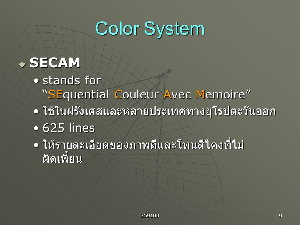Color System SECAM stands for SEquential Couleur Avec Memoire
