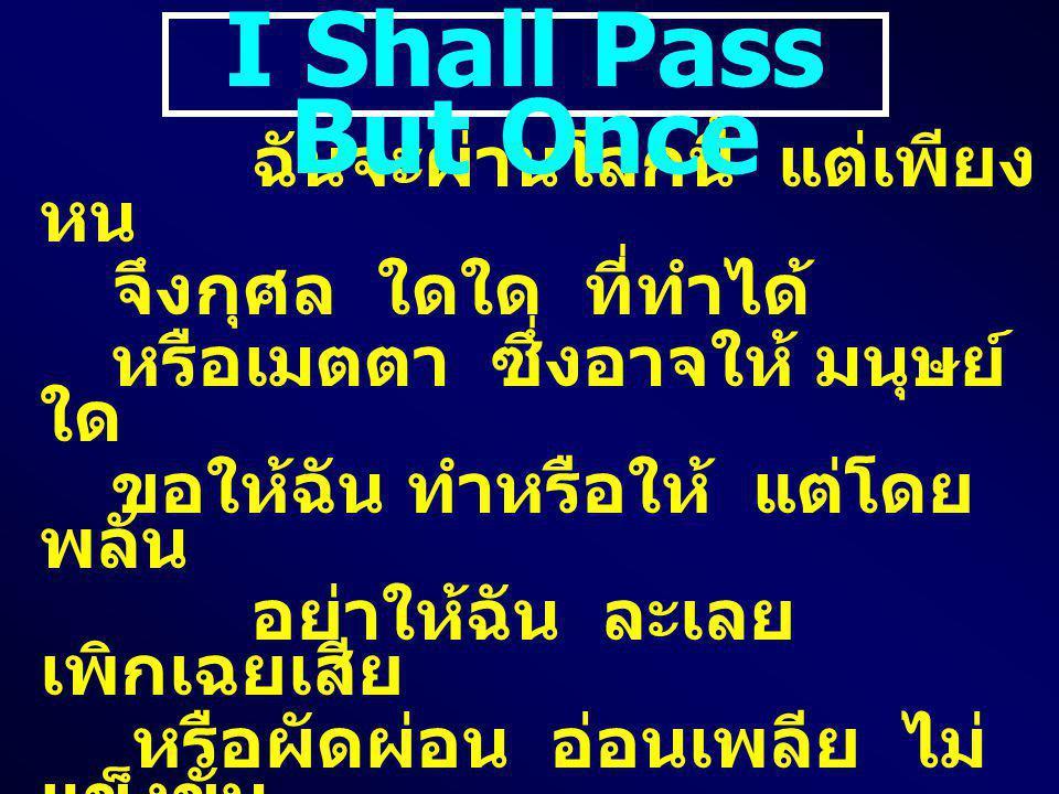 I Shall Pass But Once ฉันจะผ่านโลกนี้ แต่เพียงหน
