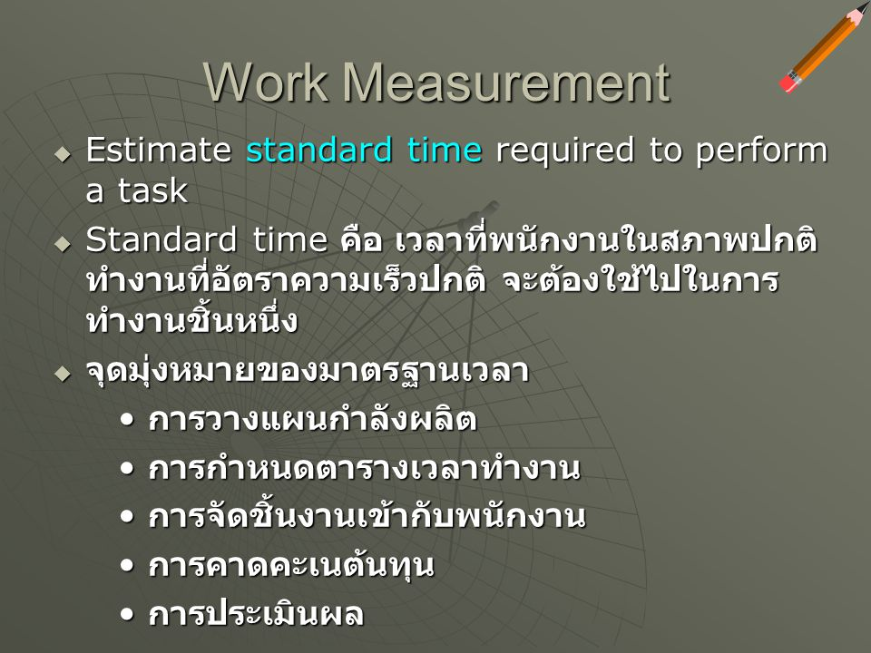 Work Measurement Estimate standard time required to perform a task