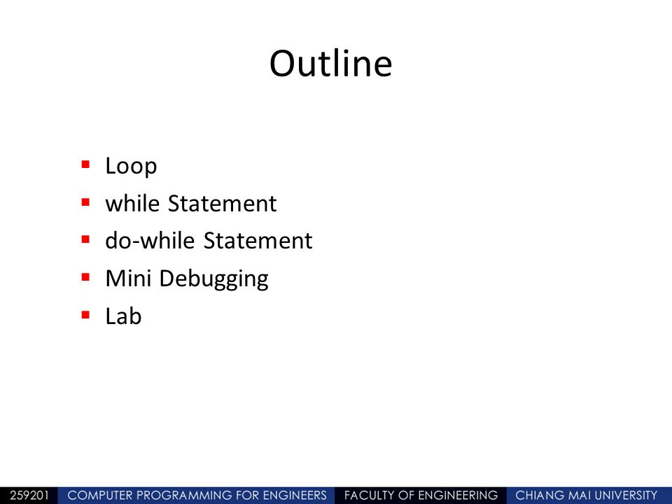 Outline Loop while Statement do-while Statement Mini Debugging Lab