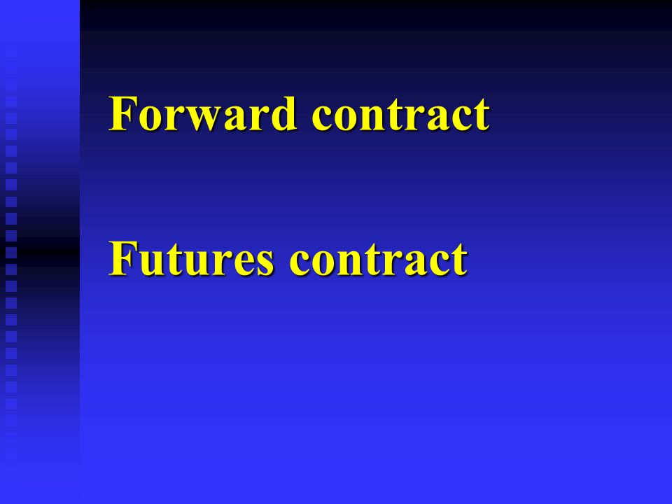 Forward contract Futures contract