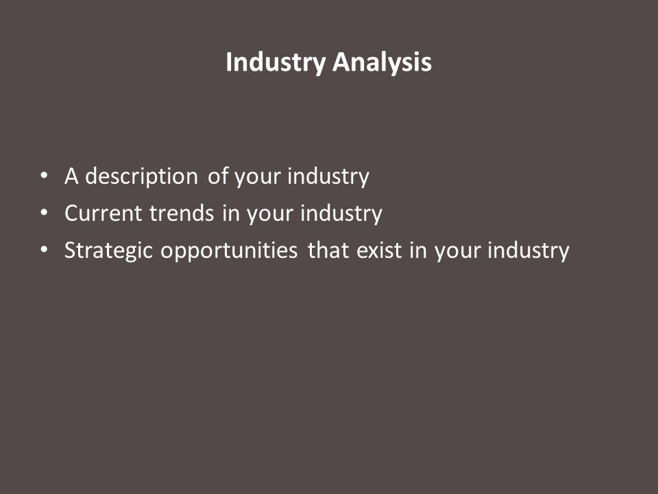 Industry Analysis A description of your industry