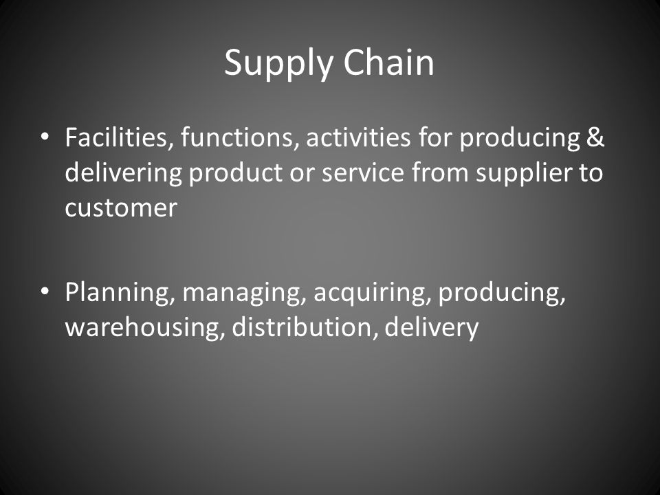 Supply Chain Facilities, functions, activities for producing & delivering product or service from supplier to customer.