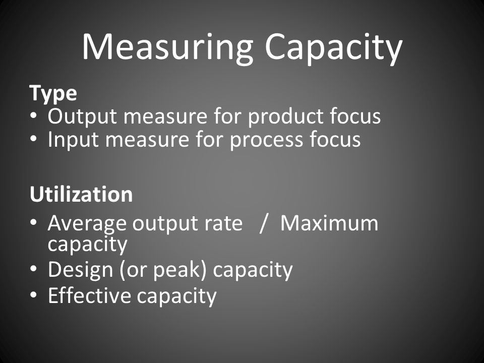 Measuring Capacity Type Output measure for product focus