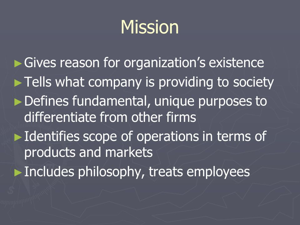 Mission Gives reason for organization's existence