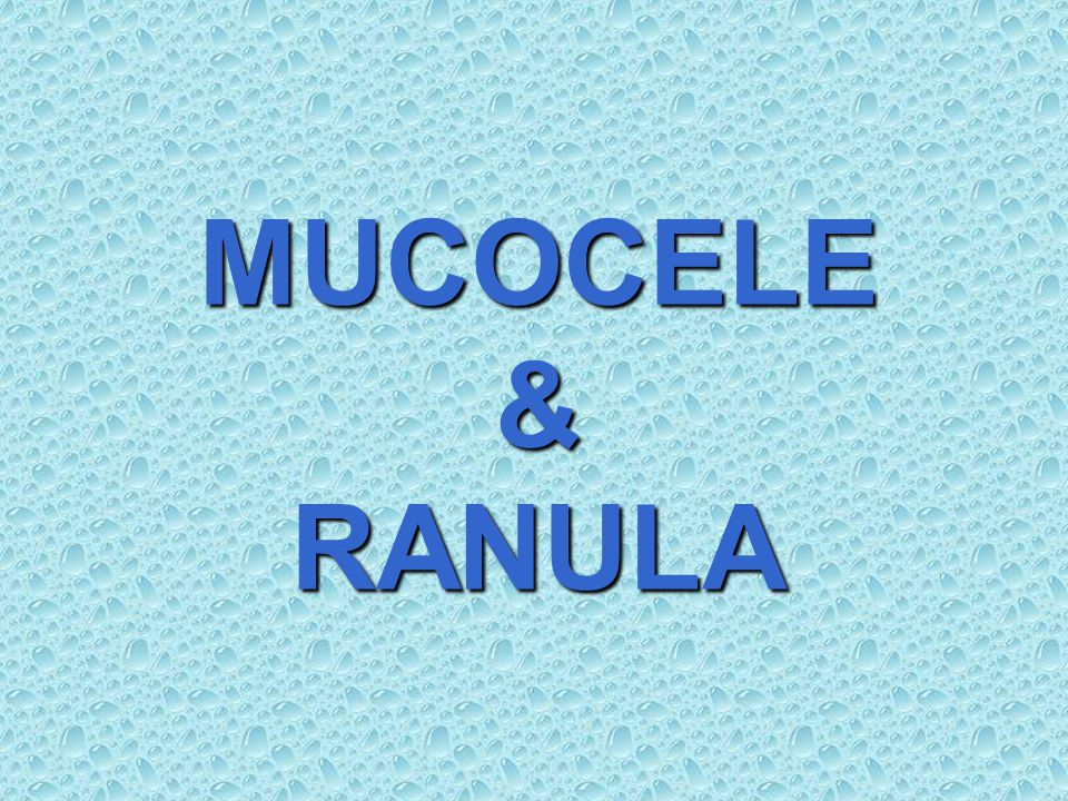 MUCOCELE & RANULA