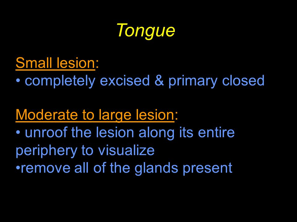 Tongue Small lesion: completely excised & primary closed