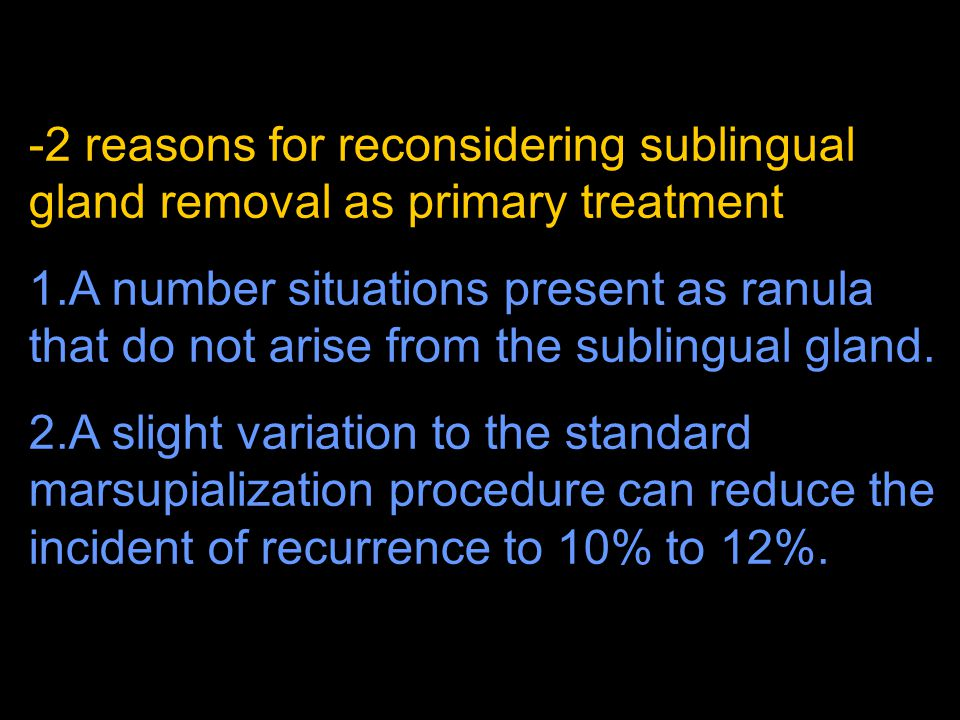 2 reasons for reconsidering sublingual gland removal as primary treatment