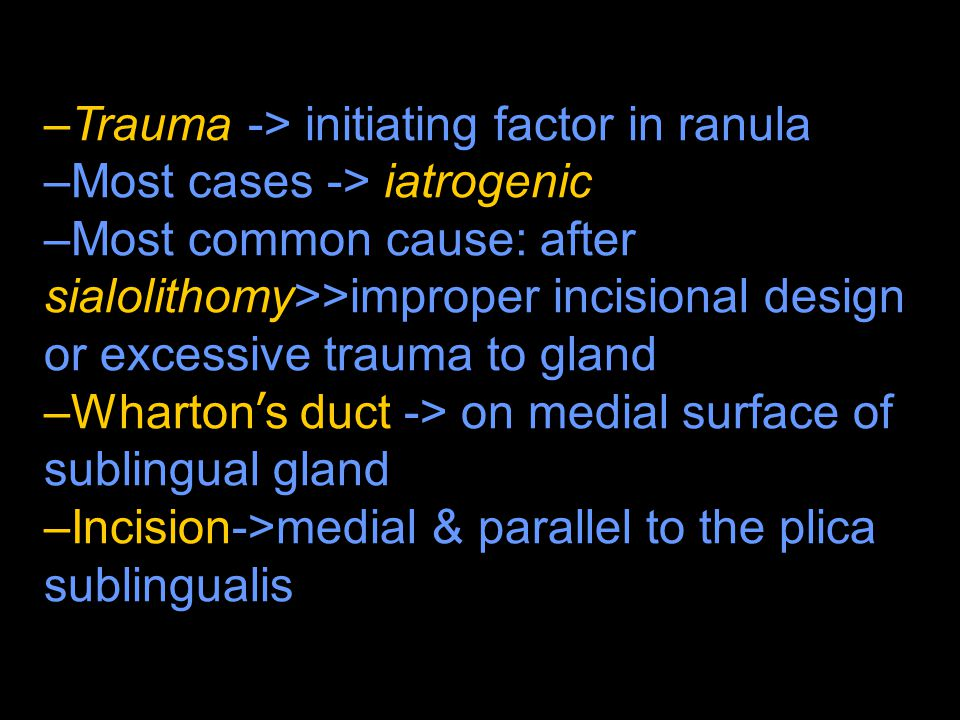 Trauma -> initiating factor in ranula