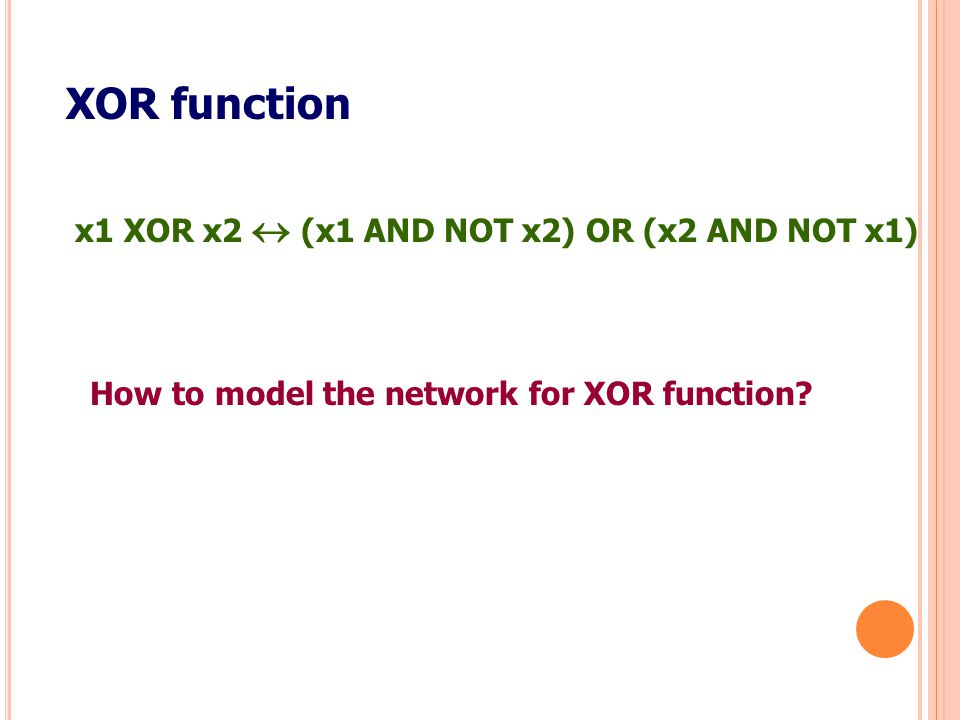 XOR function x1 XOR x2  (x1 AND NOT x2) OR (x2 AND NOT x1)
