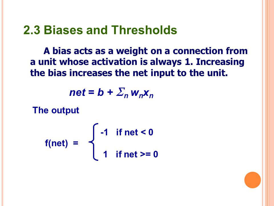 2.3 Biases and Thresholds net = b + n wnxn