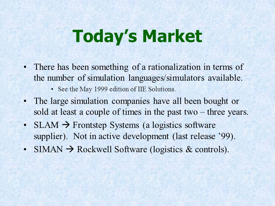 Today's Market There has been something of a rationalization in terms of the number of simulation languages/simulators available.