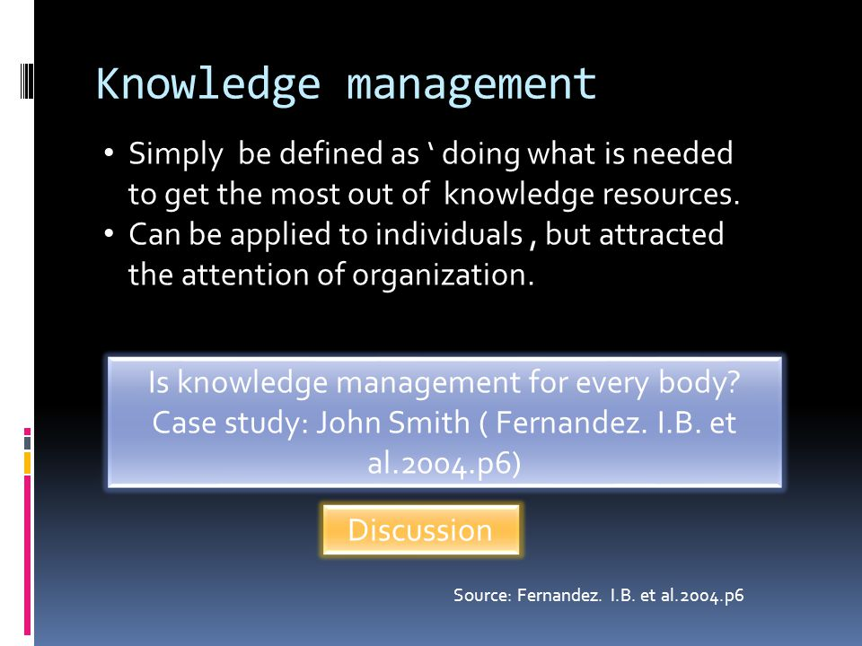 Knowledge management Simply be defined as ' doing what is needed to get the most out of knowledge resources.