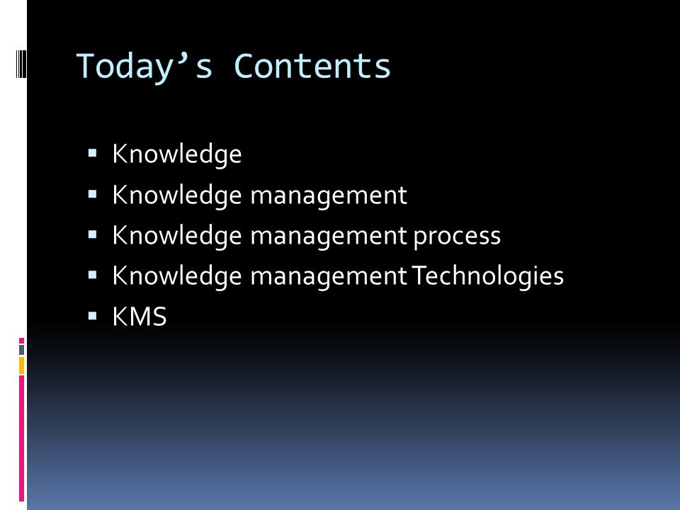 Today's Contents Knowledge Knowledge management