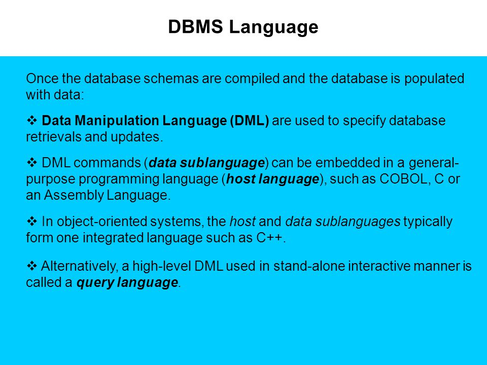 DBMS Language Once the database schemas are compiled and the database is populated with data: