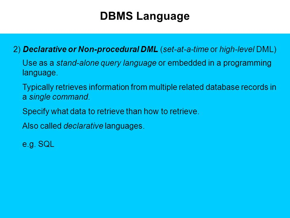 DBMS Language 2) Declarative or Non-procedural DML (set-at-a-time or high-level DML)