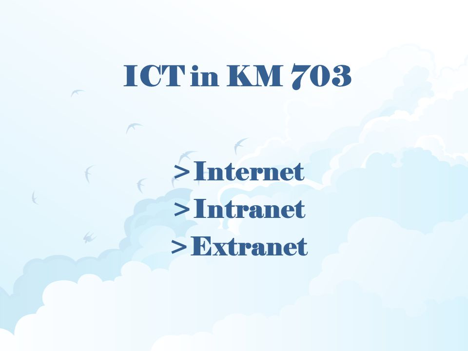 ICT in KM 703 >Internet >Intranet >Extranet