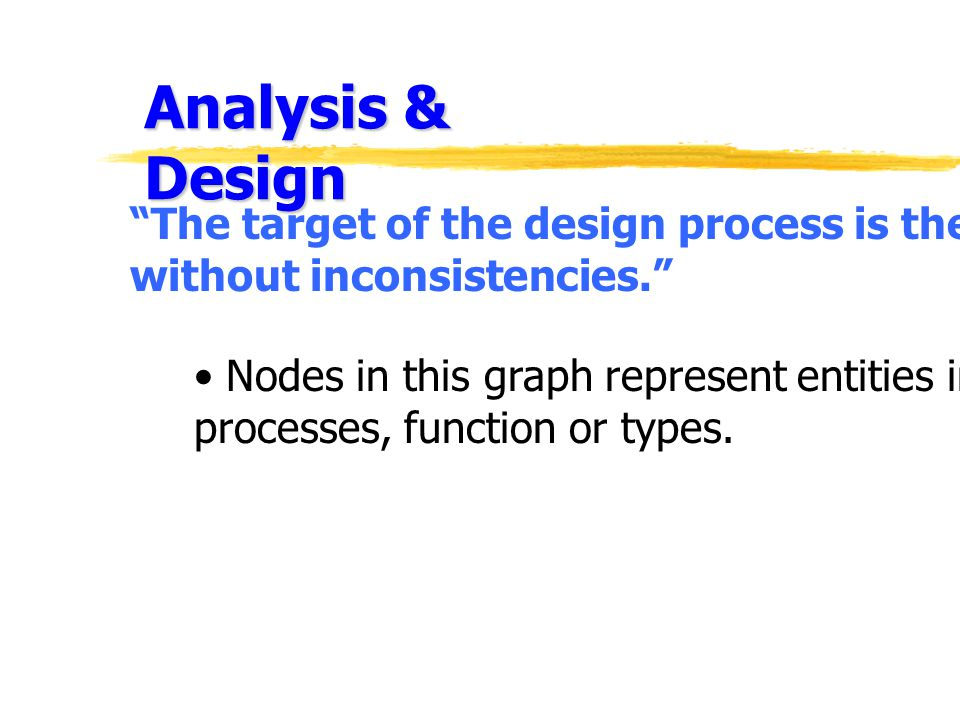 Analysis & Design The target of the design process is the creation of such a graph. without inconsistencies.